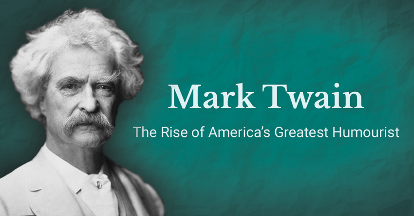 Mark Twain – The Rise of America's Greatest Humourist