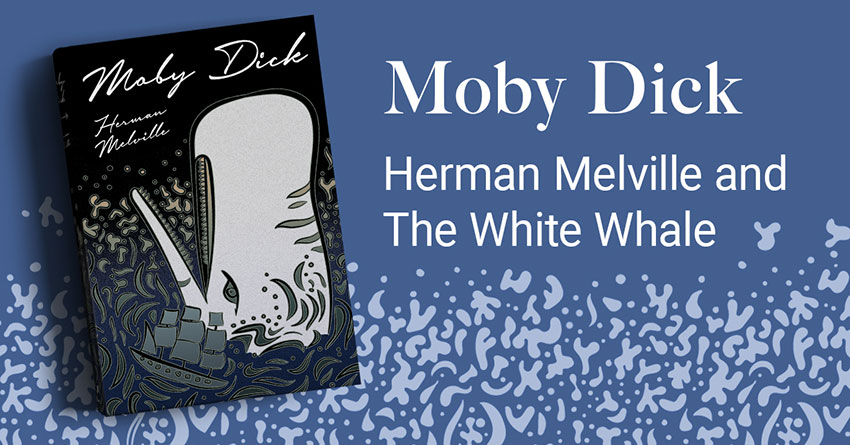 Moby Dick – Herman Melville and The White Whale