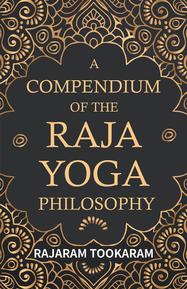 9781443709941 - A Compendium of the Raja Yoga Philosophy  - Rajaram Tookaram