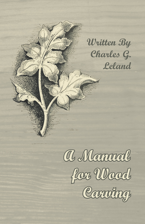 9781447455738 - A Manual for Wood Carving - Charles G. Leland