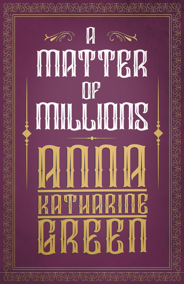 9781528718806 - A Matter of Millions - AnnaKatharine Green