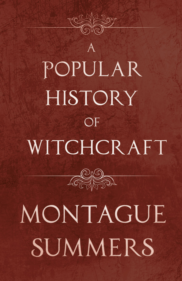 9781446541067 - A Popular History of Witchcraft - Montague Summers