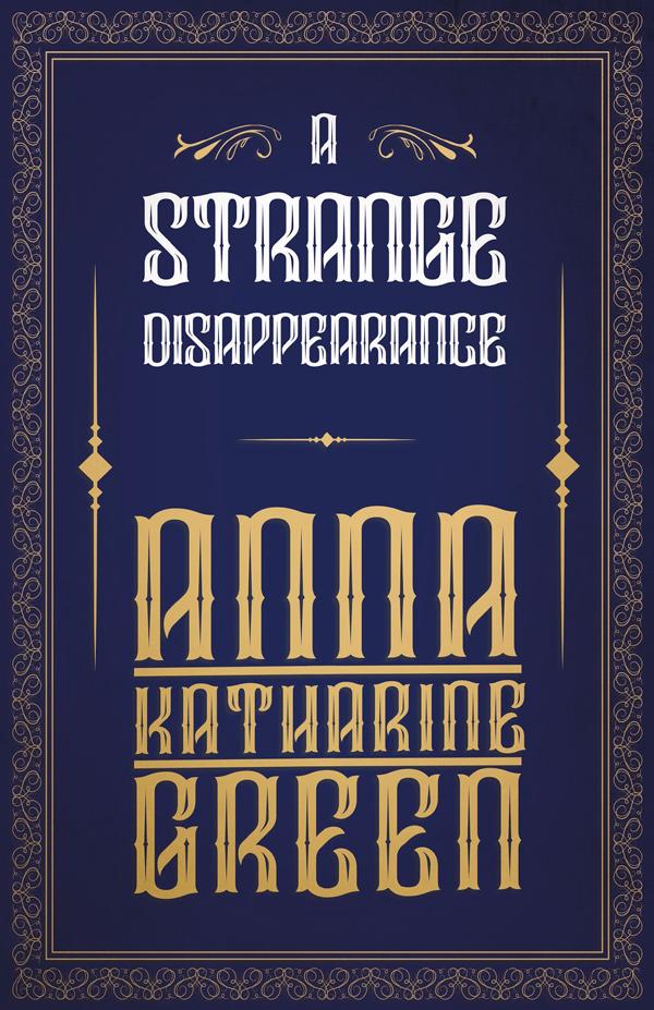 9781447478607 - A Strange Disappearance - AnnaKatharine Green
