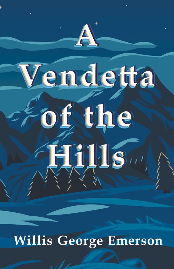 9781528711876 - A Vendetta of the Hills - WillisGeorge Emerson