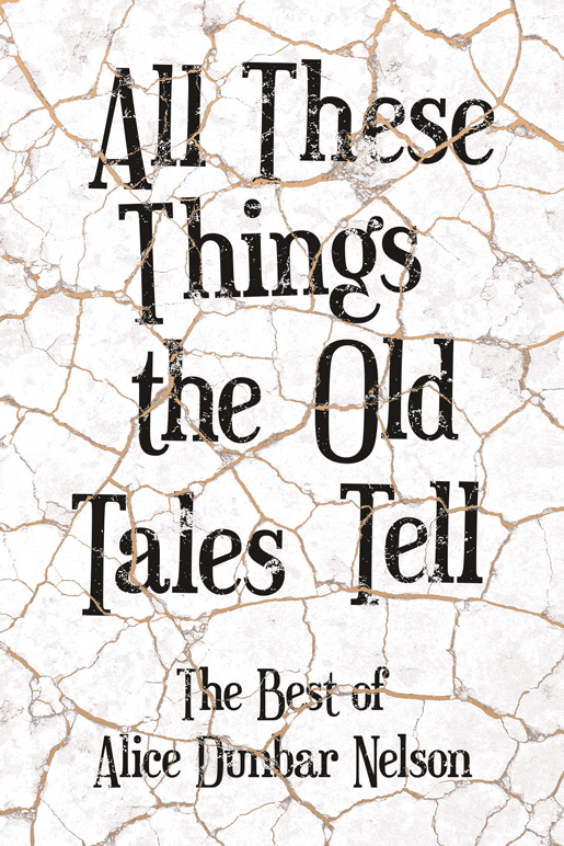 9781528717908 - All These Things the Old Tales Tell - Alice Dunbar Nelson