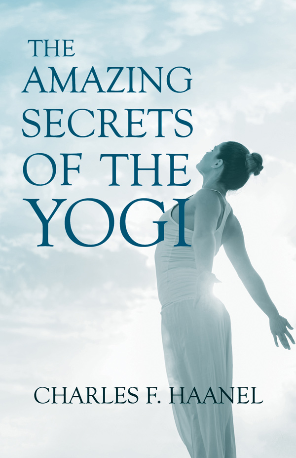 9781528715546 - The Amazing Secrets of the Yogi - Charles F. Haanel
