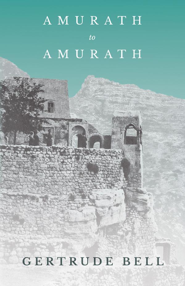 9781528715652 - Amurath to Amurath - Gertrude Bell