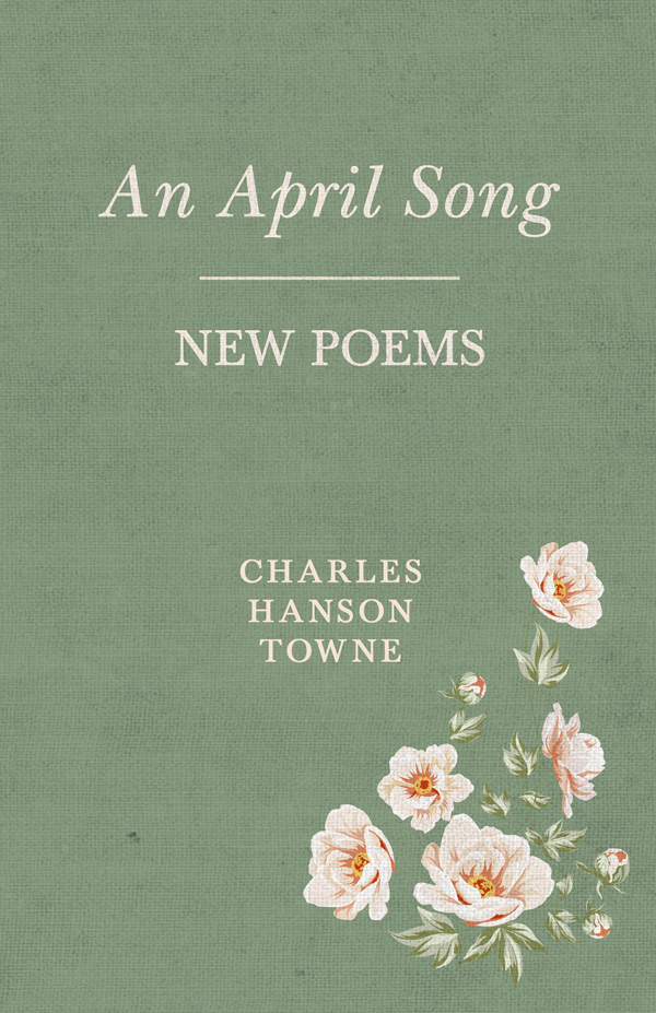 9781528702522 - An April Song - Charles Hanson Towne