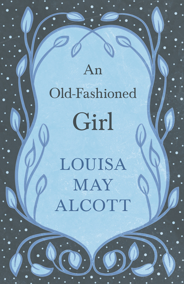 9781528714150 - An Old-Fashioned Girl - LouisaMay Alcott