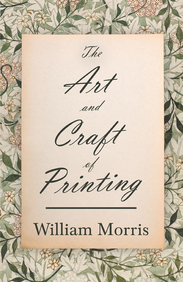 9781447470458 - The Art and Craft of Printing - William Morris