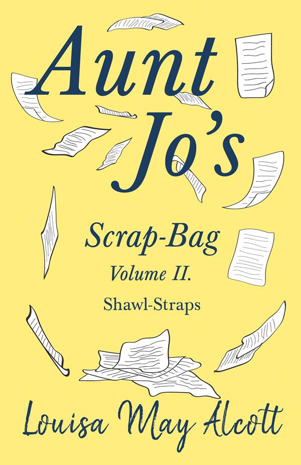 9781528714297 - Aunt Jo's Scrap-Bag Volume II - LouisaMay Alcott