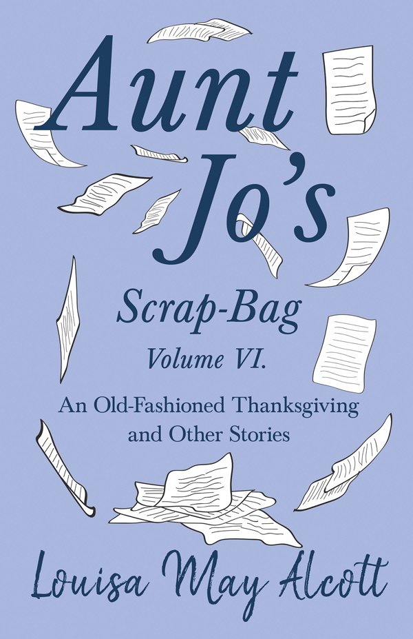 9781528714334 - Aunt Jo's Scrap-Bag Volume VI - Louisa May Alcott