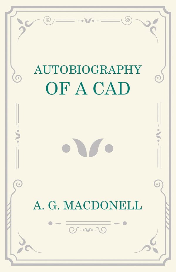 9781473330948 - Autobiography of a Cad - A. G. Macdonell