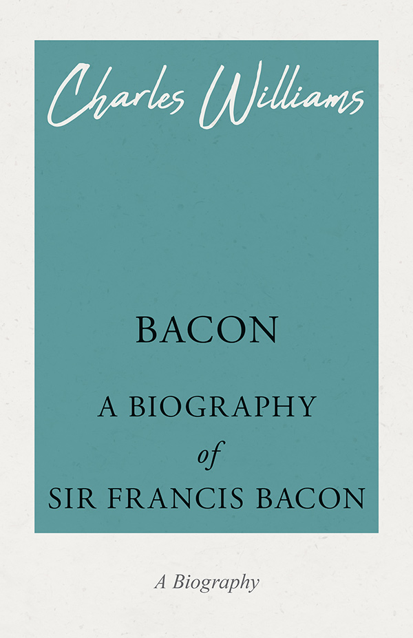 9781528708609 - Bacon - A Biography of Sir Francis Bacon - Charles Williams