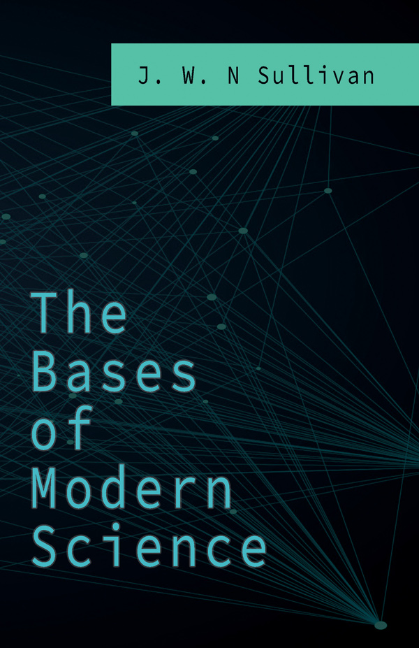 9781528705844 - The Bases of Modern Science - J. W. N Sullivan