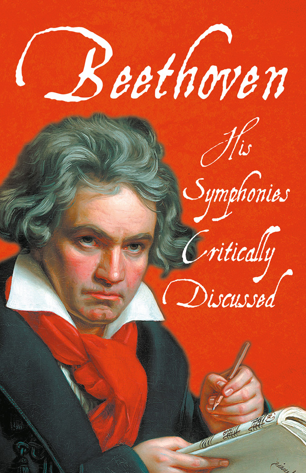 Beethoven – His Symphonies Critically Discussed