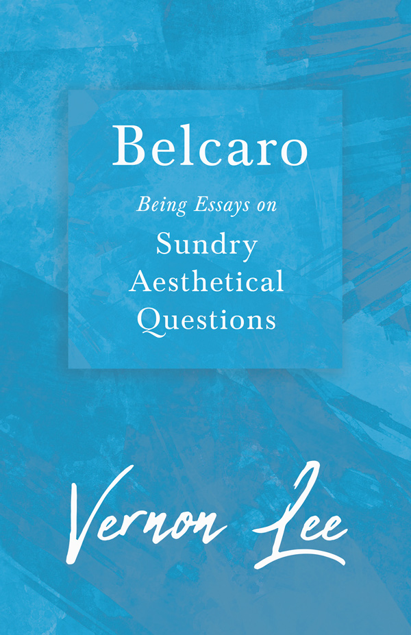 9781528718431 - Belcaro - Being Essays on Sundry Aesthetical Questions - Vernon Lee