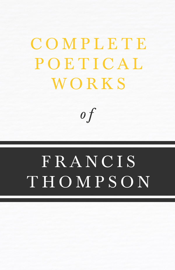 9781406782448 - Complete Poetical Works - Francis Thompson