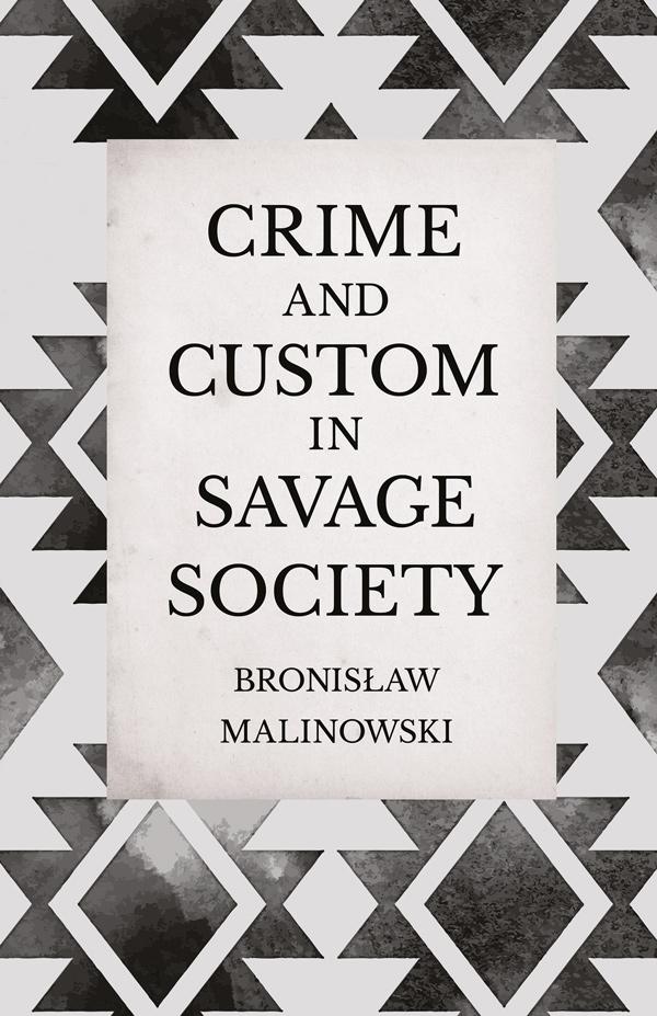 9781406798746 - Crime and Custom in Savage Society - Bronislaw Malinowski