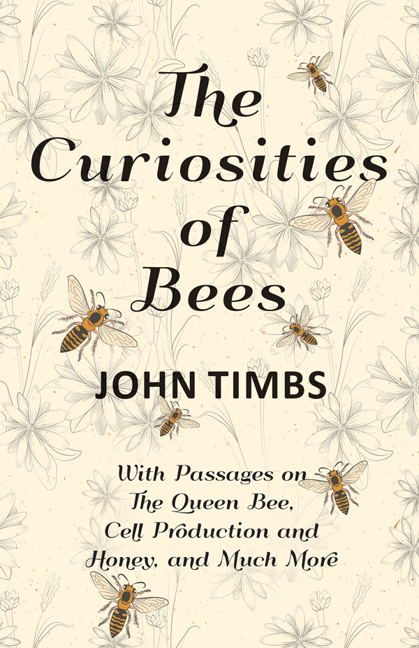 9781528707930 - The Curiosities of Bees - John Timbs