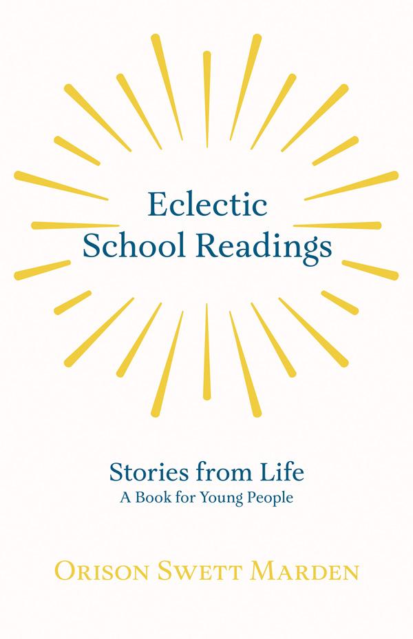 9781528713887 - Eclectic School Readings - Orison Swett Marden