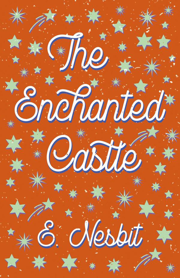9781528713047 - The Enchanted Castle - E. Nesbit