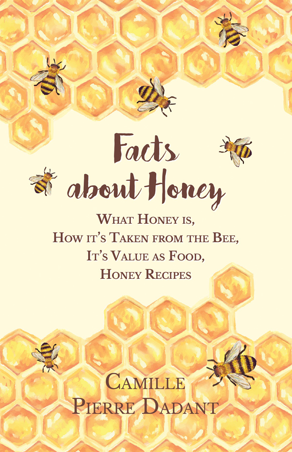 9781473334410 - Facts about Honey - Camille Pierre Dadant
