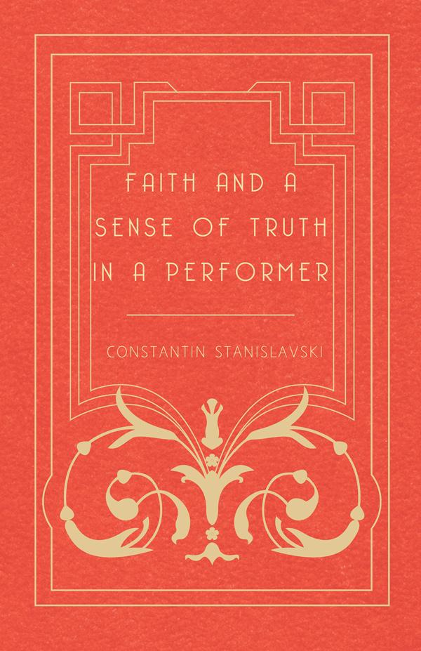 9781447452751 - Faith and a Sense of Truth in a Performer - Constantin Stanislavski