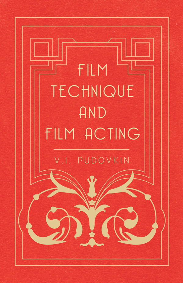 9781406705447 - Film Technique and Film Acting - Vsevolod Illarionovich Pudovkin