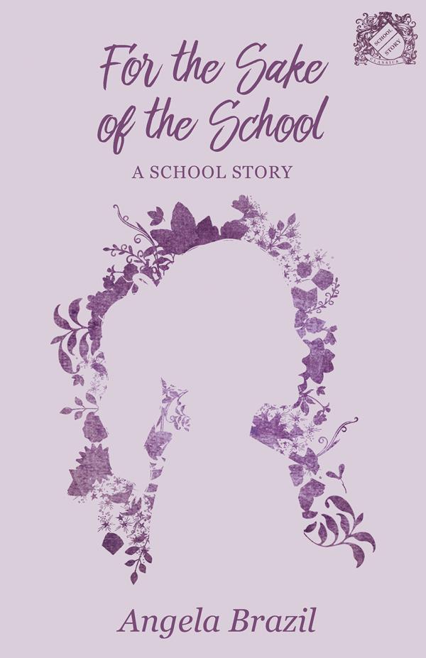 9781528702133 - For the Sake of the School - Angela Brazil