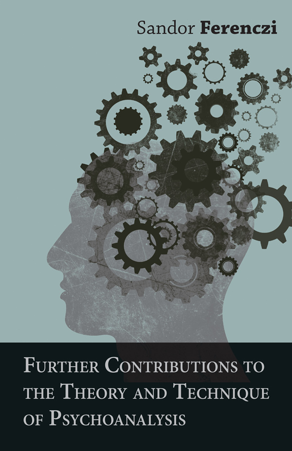 9781406707458 - Further Contributions to the Theory and Technique of Psychoanalysis - Sandor Ferenczi