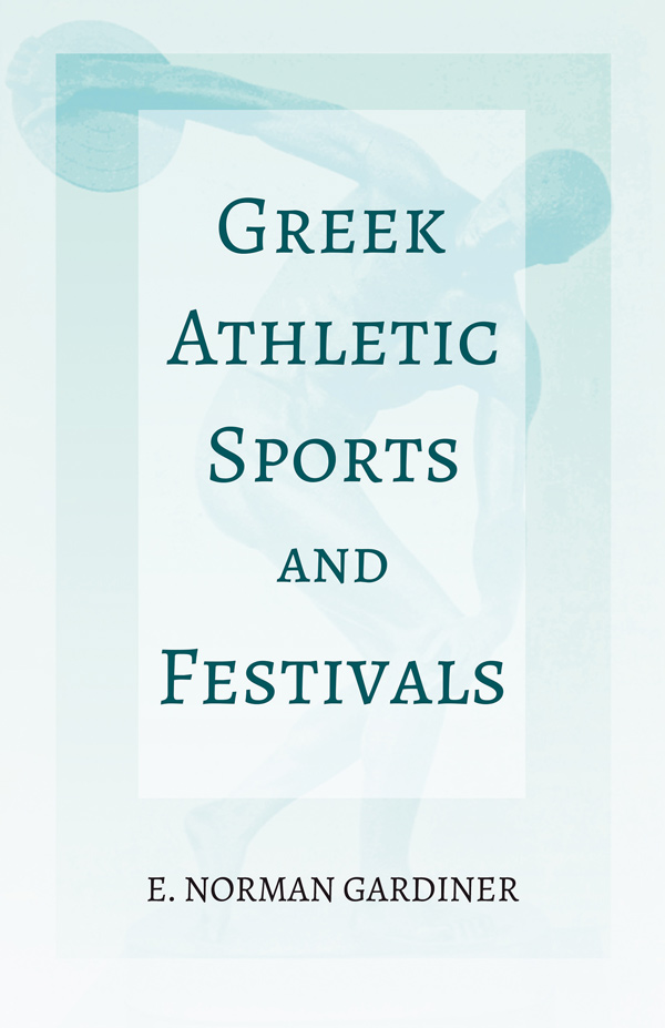 9781528717830 - Greek Athletic Sports and Festivals - E. Norman Gardiner