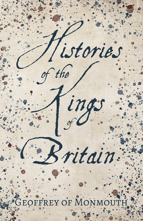 9781406795158 - Histories of the Kings of Britain - Geoffrey of Monmouth