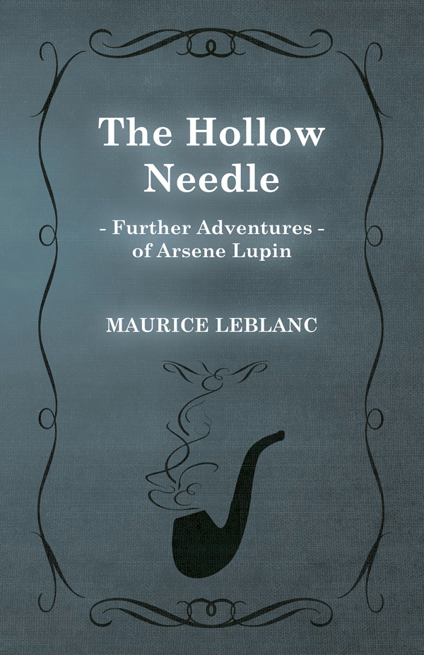 The Hollow Needle; Further Adventures of Arsène Lupin