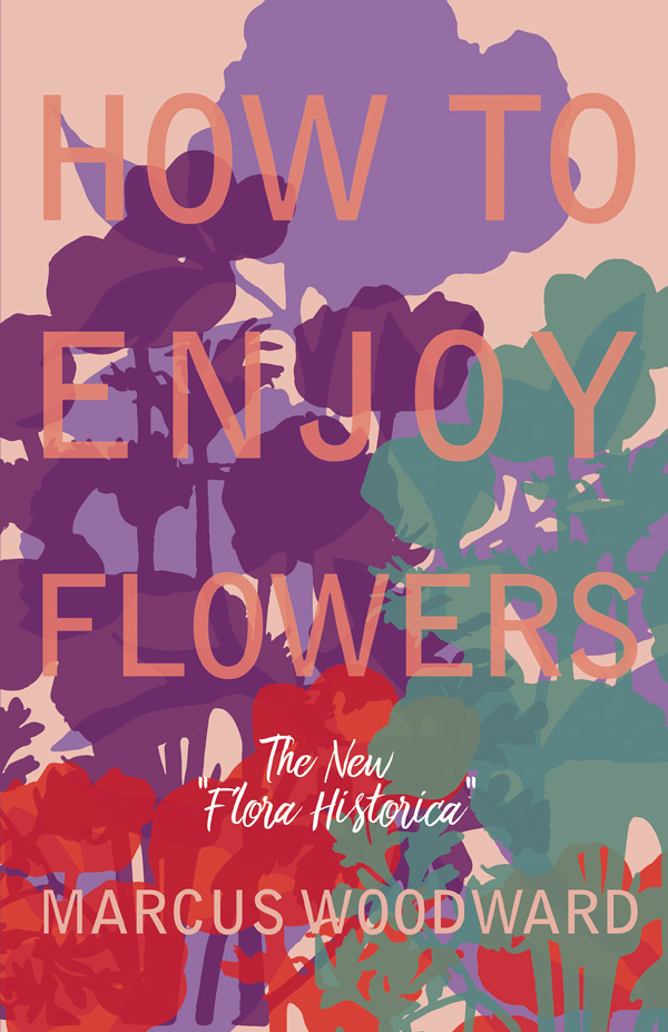 9781528701655 - How to Enjoy Flowers - Marcus Woodward