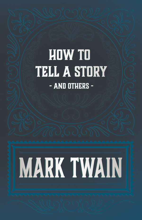 9781447418375 - How to Tell a Story and Others - Mark Twain
