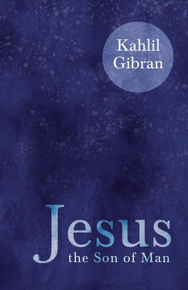 9781528715973 - Jesus the Son of Man  - Kahlil Gibran