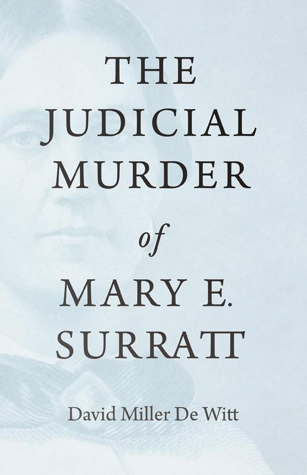 9781528719124 - The Judicial Murder of Mary E. Surratt - David Miller De Witt