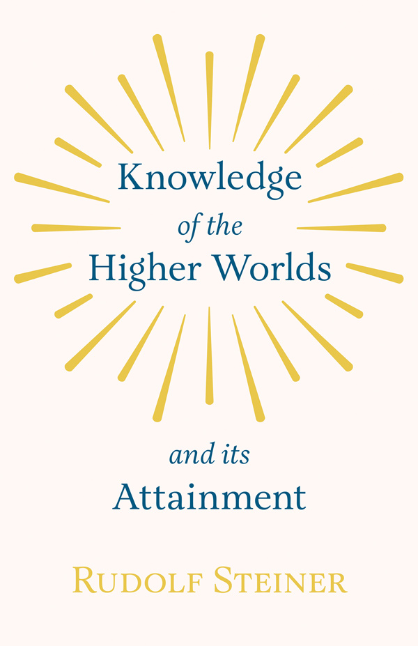 9781846643477 - Knowledge of the Higher Worlds and Its Attainment - Rudolf Steiner