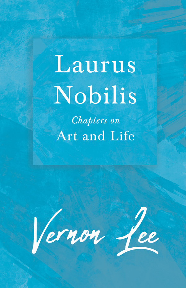 9781409730088 - Laurus Nobilis - Chapters on Art and Life - Vernon Lee