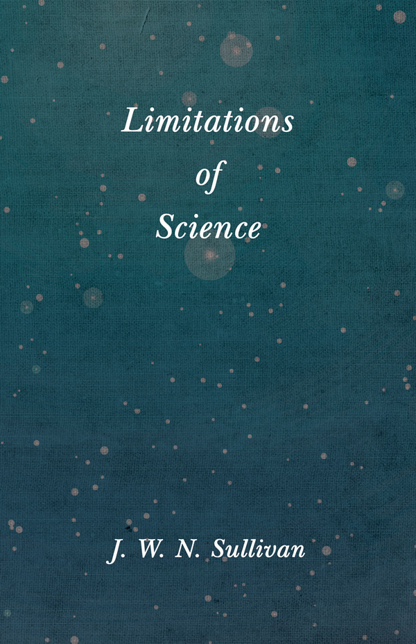 9781528702546 - Limitations of Science - J. W. N. Sullivan