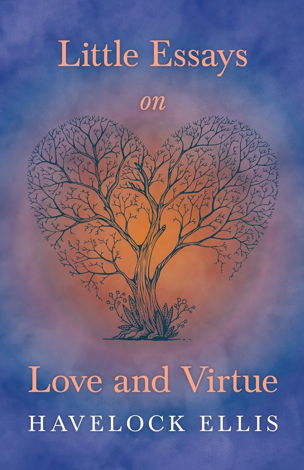 9781446502013 - Little Essays on Love and Virtue - Havelock Ellis