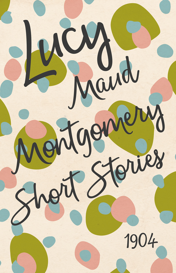 9781473316959 - Lucy Maud Montgomery Short Stories