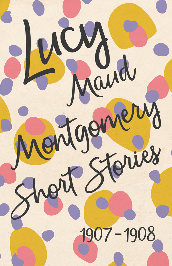 9781473316973 - Lucy Maud Montgomery Short Stories