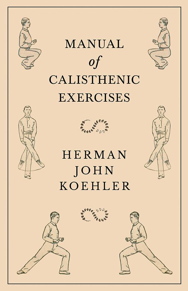 9781528708845 - Manual of Calisthenic Exercises - HermanJohn Koehler