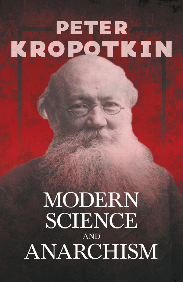 9781528716086 - Modern Science and Anarchism - Peter Kropotkin