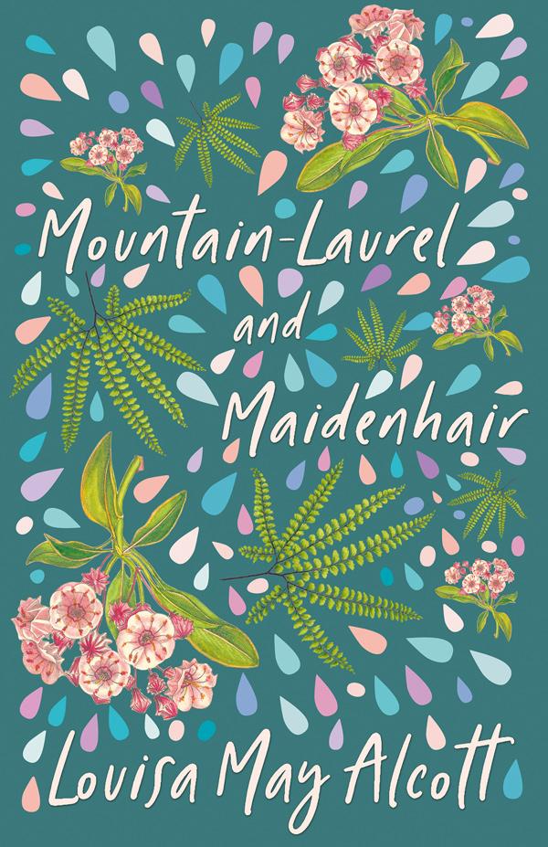9781408697986 - Mountain-Laurel and Maidenhair - LouisaMay Alcott