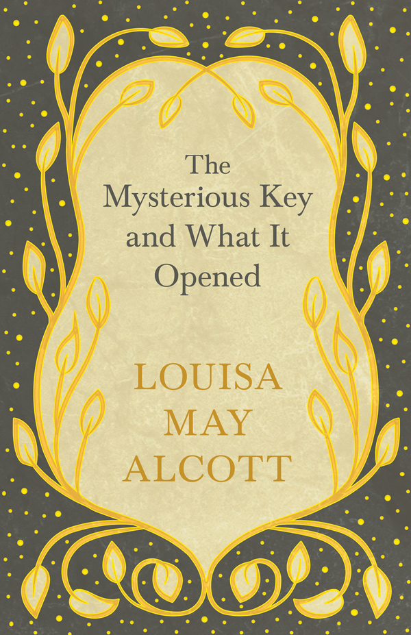 9781528714198 - The Mysterious Key and What It Opened - Louisa May Alcott