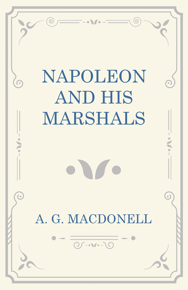 9781473330900 - Napoleon and his Marshals - A. G. Macdonell
