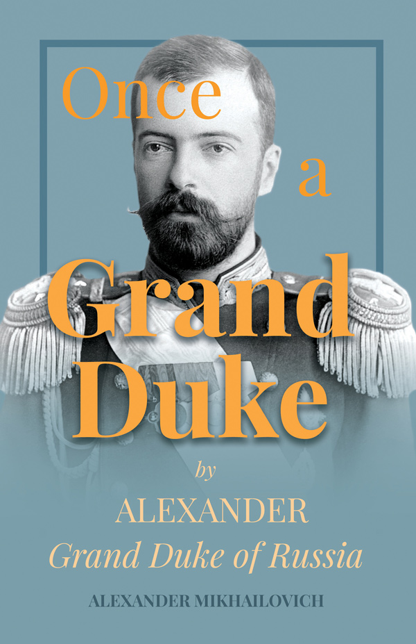 9781528704403 - Once A Grand Duke - Alexander Mikhailovich